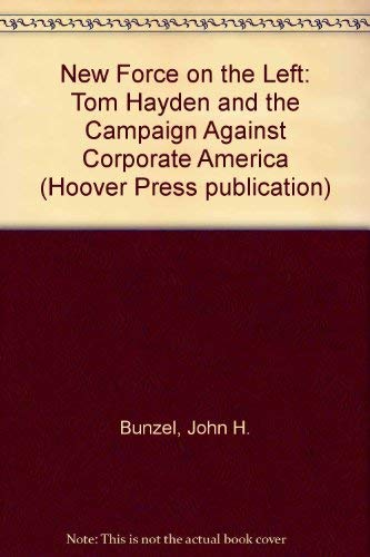 9780817978020: New Force on the Left: Tom Hayden and the Campaign Against Corporate America (Hoover Press publication)