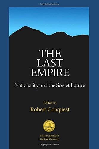 The Last Empire: Nationality and the Soviet Future (Hoover Institution Press Publication) (0817982515) by Robert Conquest
