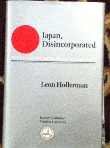 Japan, Disincorporated: The Economic Liberalization Process: Hollerman, Leon