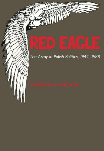 9780817988616: Red Eagle: The Army in Polish Politics, 1944-1988 (Hoover Institution Press Publication)