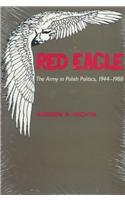 9780817988623: Red Eagle: The Army in Polish Politics, 1944-1988 (Hoover Institution Press Publication)