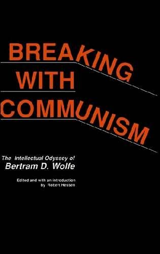 9780817988821: Breaking with Communism: The Intellectual Odyssey of Bertam D. Wolfe (Hoover Archival Documentaries)