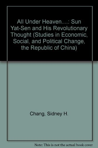 All Under Heaven. Sun Yat-Sen and His Revolutionary Thought: Chang, Sidney H. & Leonard H. D. ...