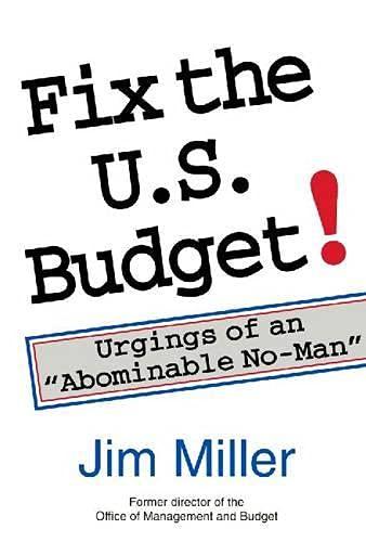 Fix the U.S. Budget!: Urgings of an: James C. Miller