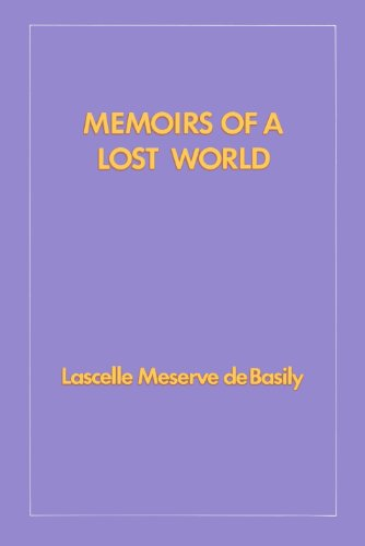 Memoirs of a Lost World (Hoover Institution: Lascelle Meserve de