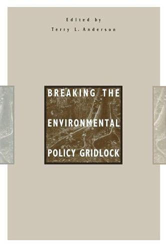 9780817994723: Breaking the Environmental Policy Gridlock (Hoover Institution Press Publication)