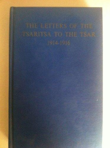The letters of the Tsaritsa to the Tsar, 1914-1916: Alexandra