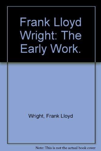9780818000324: Frank Lloyd Wright: The Early Work.