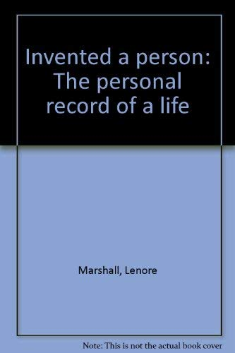 Invented a person: The personal record of a life: Lenore Marshall