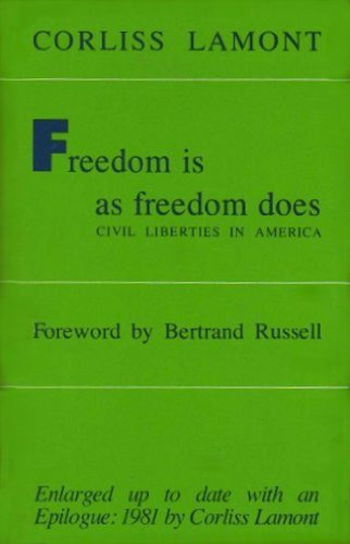 Freedom Is As Freedom Does: Civil Liberties in America: Corliss Lamont