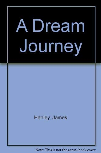 A DREAM JOURNEY: Hanley, James