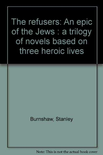 The refusers: An epic of the Jews : a trilogy of novels based on three heroic lives: Stanley ...