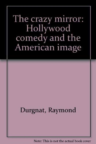 THE CRAZY MIRROR : Hollywood Comedy and the American Image