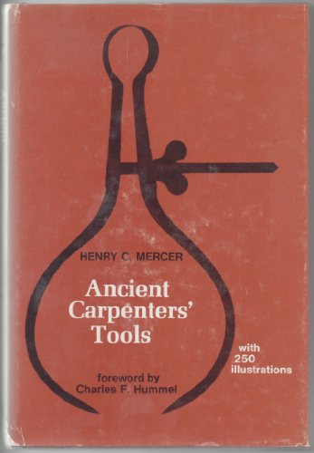 Ancient Carpenters' Tools: Together with Lumbermen's, Joiners',: Mercer, Henry C.
