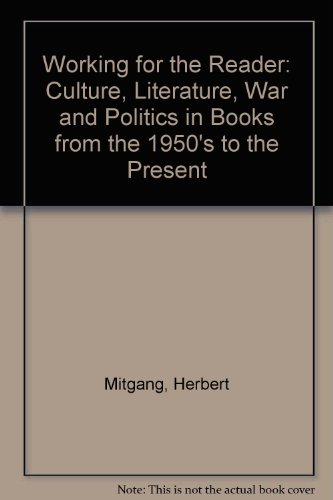 Working for the Reader: Culture, Literature, War and Politics in Books from the 1950's to the Present (0818011556) by Herbert Mitgang