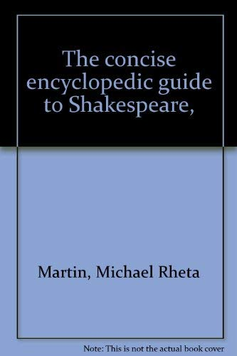 The Concise Encyclopedic Guide to Shakespeare: Michael Rheta Martin;
