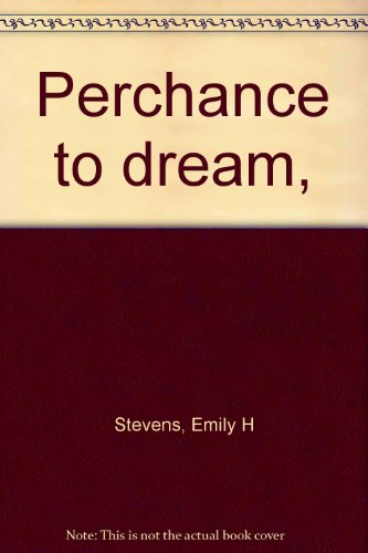 Perchance to Dream: Emily H Stevens