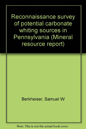 Reconnaissance survey of potential carbonate whiting sources in Pennsylvania (Mineral resource ...