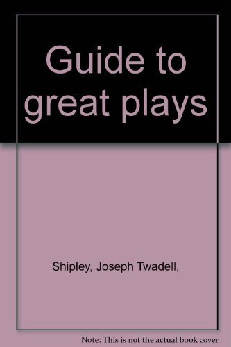 Guide to Great Plays: Shipley, Joseph T.