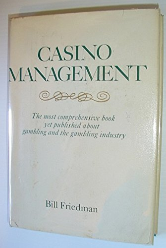 Casino Management: The Most Comprehensive Book Yet Published About Gambling and the Gambling ...