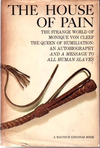 9780818401633: The House of Pain: The Strange World of Monique Von Cleef, The Queen of Humiliation: An Autobiography and a Message to All Human Slaves