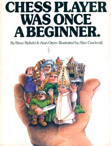 EVERY GREAT CHESS PLAYER WAS ONCE A BEGINNER: byfield,brian & alan orpin illustrated by alan ...