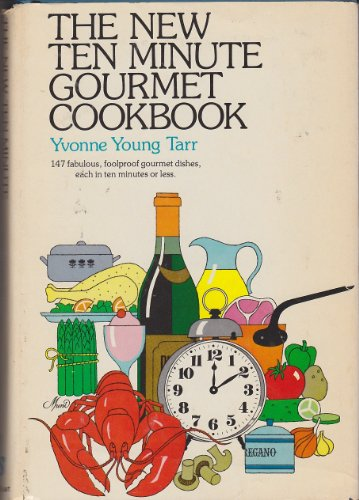 The New Ten Minute Gourmet Cookbook: Tarr, Yvonne Young