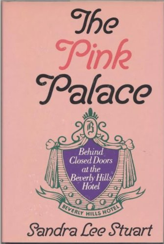 The pink palace: Behind closed doors at the Beverly Hills Hotel: Stuart, Sandra Lee