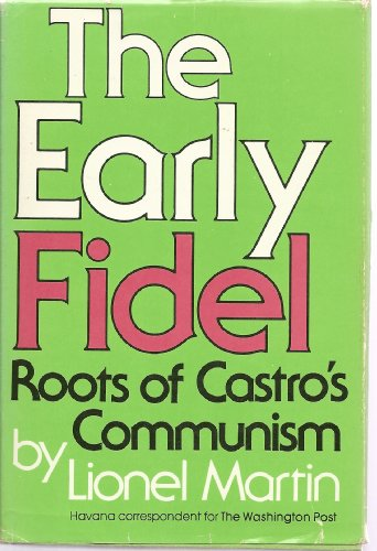 The Early Fidel: Roots of Castro's Communism: Martin, Lionel