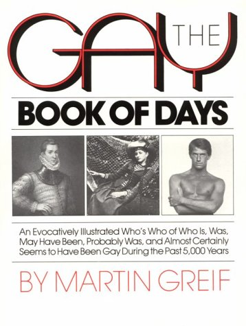 9780818403842: The Gay Book of Days: An Evocatively Illustrated Who's Who of Who Is, Was, May Have Been, Probably Was, and Almost Certainly Seems to Have Been Gay During the Past 5000 Years