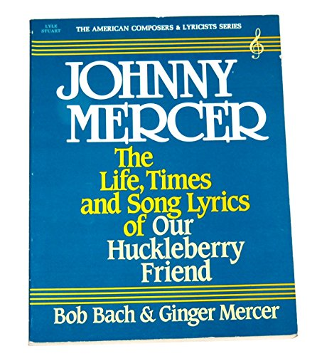 9780818404504: Johnny Mercer, the Life, Times and Song Lyrics of Our Huckleberry Friend