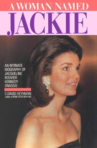 A Woman Named Jackie: An Intimate Biography of Jacqueline Bouvier Kennedy Onassis: Heymann, C. ...