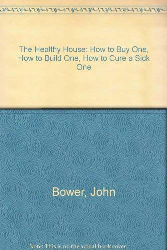 9780818405501: The Healthy House: How to Buy One, How to Build One, How to Cure a