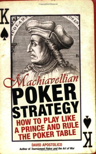 9780818406515: Machiavellian Poker Strategy: How to Play Like a Prince and Rule the Poker Table