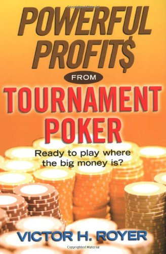 Powerful Profits From Tournament Poker: Victor H. Royer