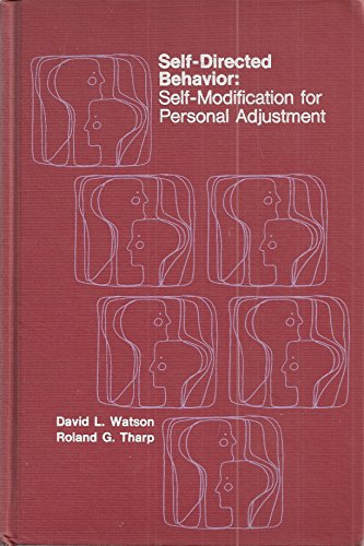 Self-directed Behavior: Self-modification for Personal Adjustment: Watson, D.L.; Tharp, Roland G.