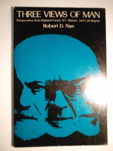 Three Views of Man: Perspectives from Sigmund Freud, B. F. Skinner, and Carl Rogers: Nye, Robert D.