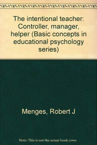 9780818502095: The intentional teacher: Controller, manager, helper (Basic concepts in educational psychology series)
