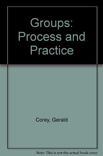Groups: Process and Practice: Corey, Gerald; Corey, Marianne Schneider