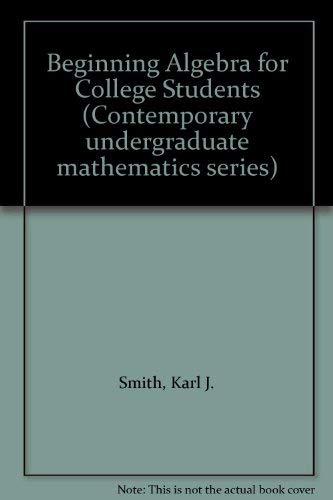 Beginning algebra for college students (Contemporary undergraduate: Karl J Smith