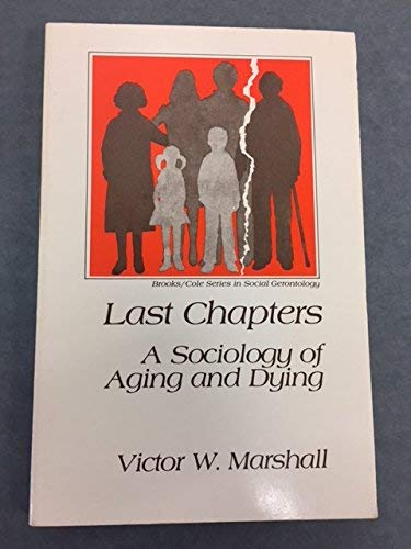 9780818503993: Last Chapters, a Sociology of Aging and Dying (Brooks/Cole series in social gerontology)