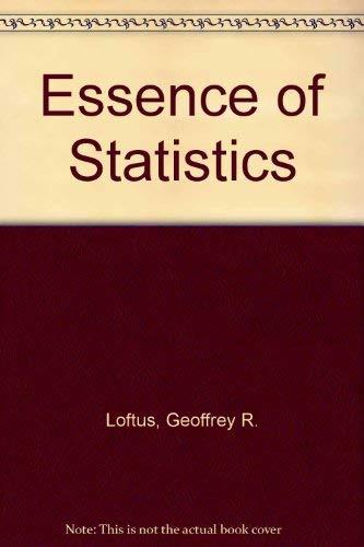 Essence of Statistics: Loftus, Geoffrey R., Loftus, Elizabeth F.