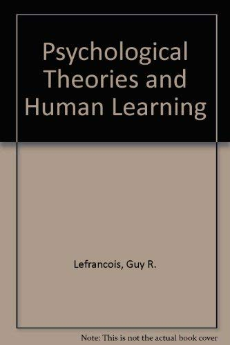 Psychological Theories and Human Learning: Lefrancois, Guy R.