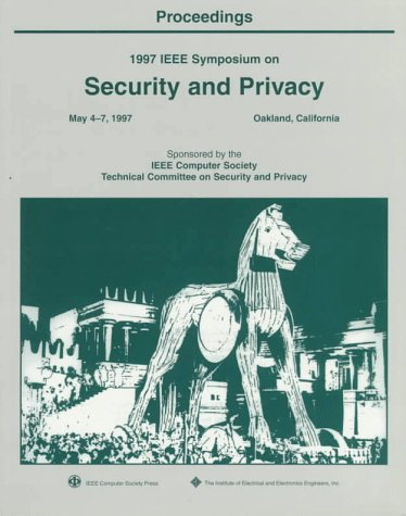1997 IEEE Symposium on Security and Privacy: May 4-7, 1997 Oakland, California : Proceedings (Ieee ...