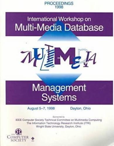 International Workshop on Multi-Media Data Base Management Systems: August 5-7, 1998 Dayton, Ohio :...