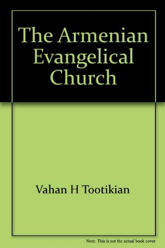 9780818700958: The Armenian Evangelical Church: Yesterday, today, and tomorrow