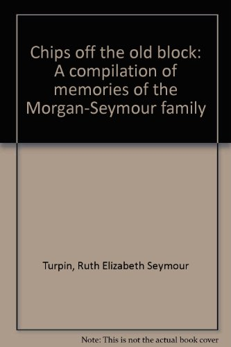 9780818701191: Chips off the old block: A compilation of memories of the Morgan-Seymour family