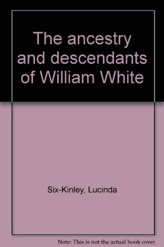 The Ancestry and Descendants of William White: Six-Kinley, Mrs. Lucinda