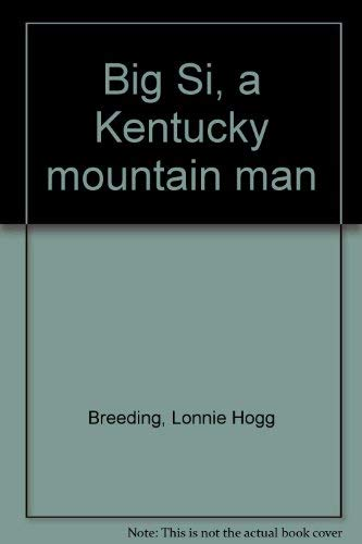 Big Si, a Kentucky mountain man: Breeding, Lonnie Hogg