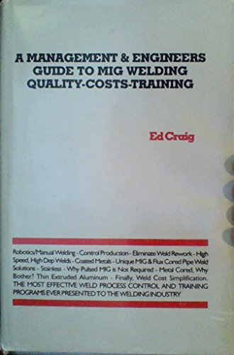 9780818702501: 1: A Management & Engineers Guide to Mig Welding Quality-Costs-Training: the Most Effective Weld Process Control and Training Programs Ever Presented to the Welding Industry